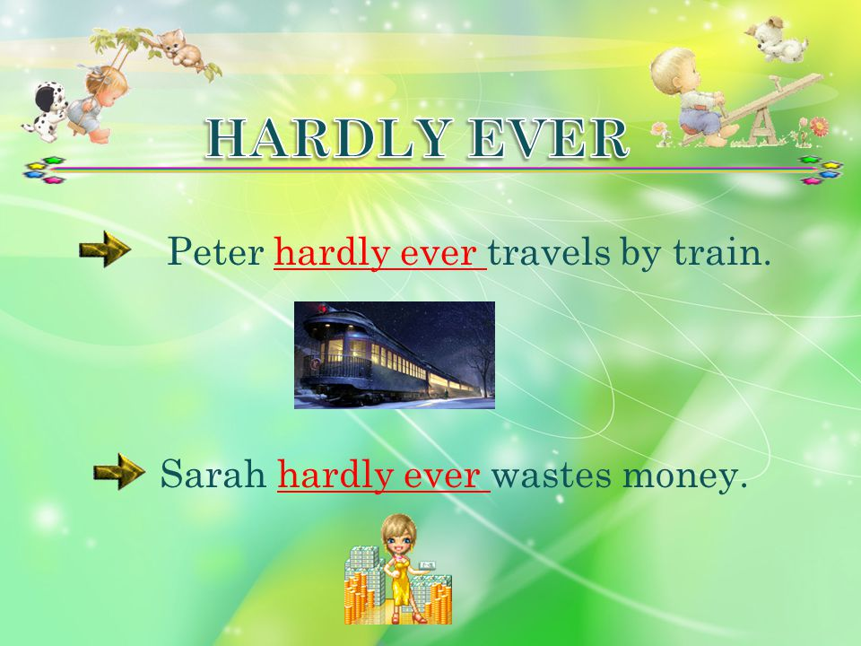 Peter hardly ever travels by train.