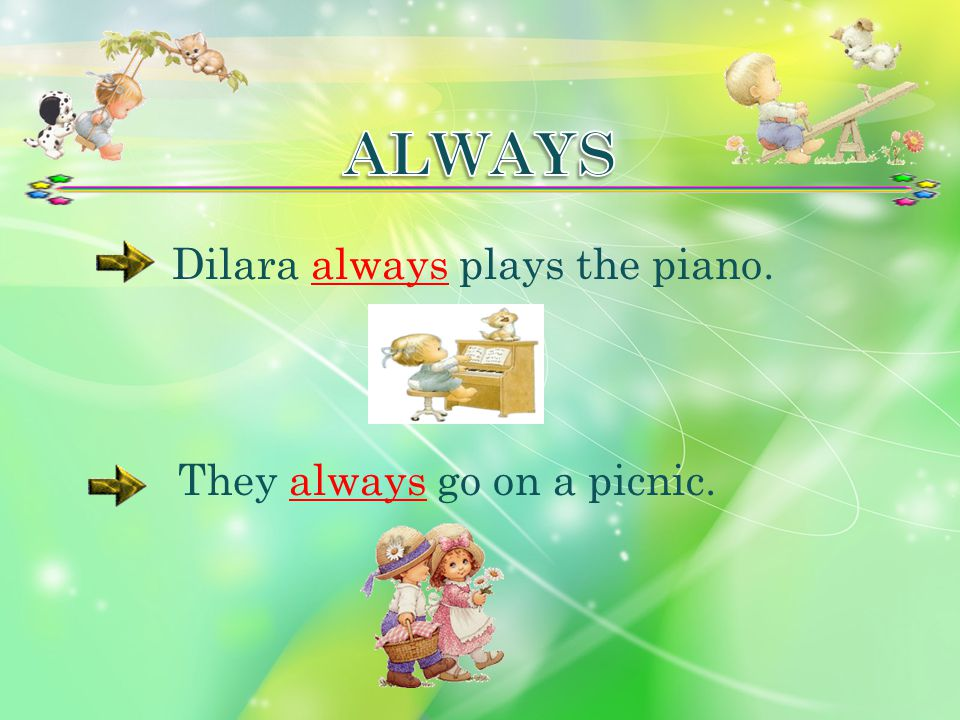 Dilara always plays the piano.