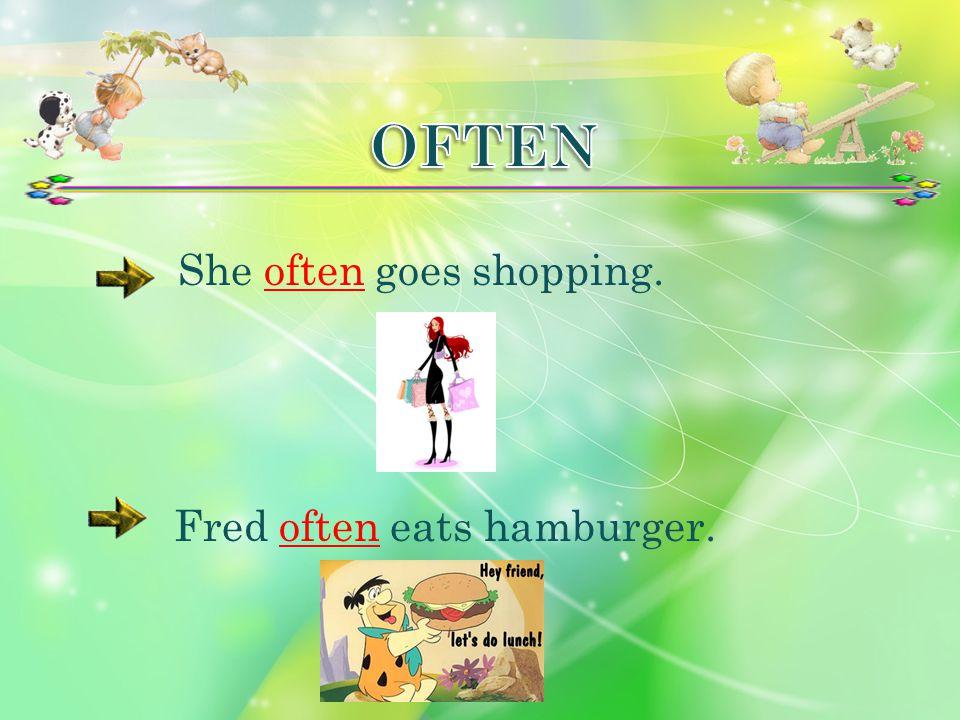 She often goes shopping.