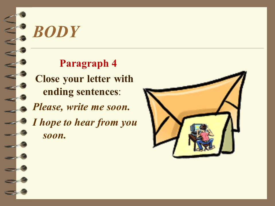 BODY Paragraph 4 Close your letter with ending sentences:
