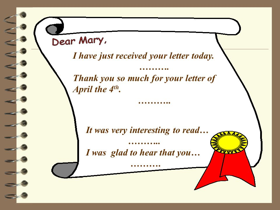 Dear Mary, I have just received your letter today. ……….