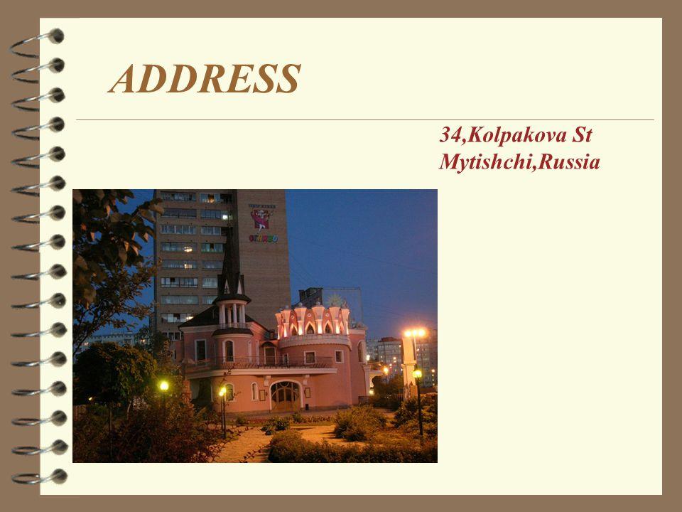ADDRESS 34,Kolpakova St Mytishchi,Russia