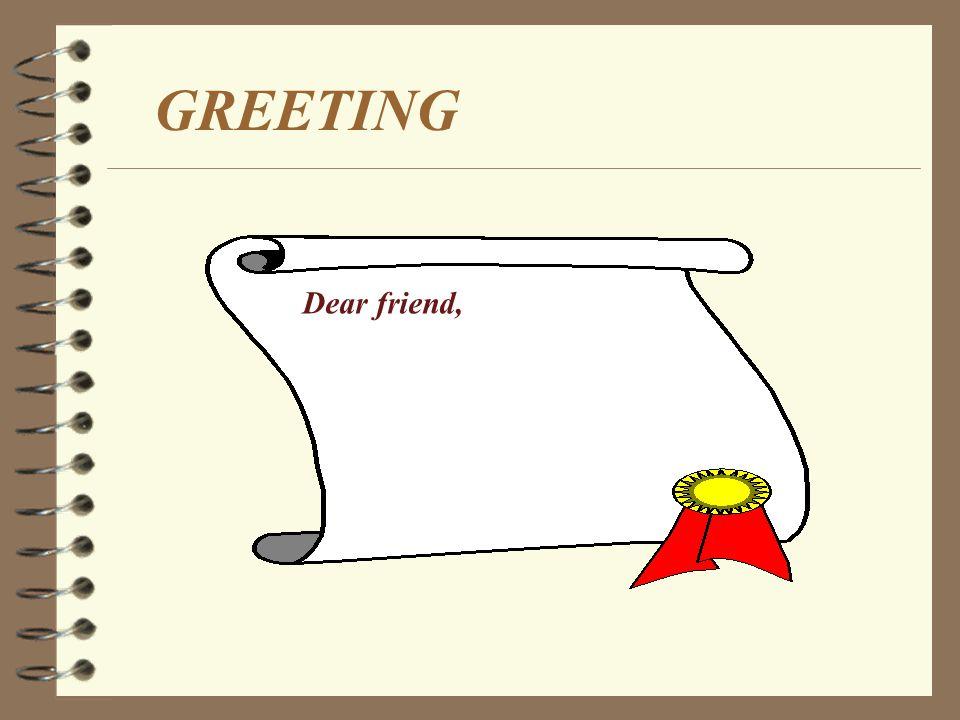 GREETING Dear friend,