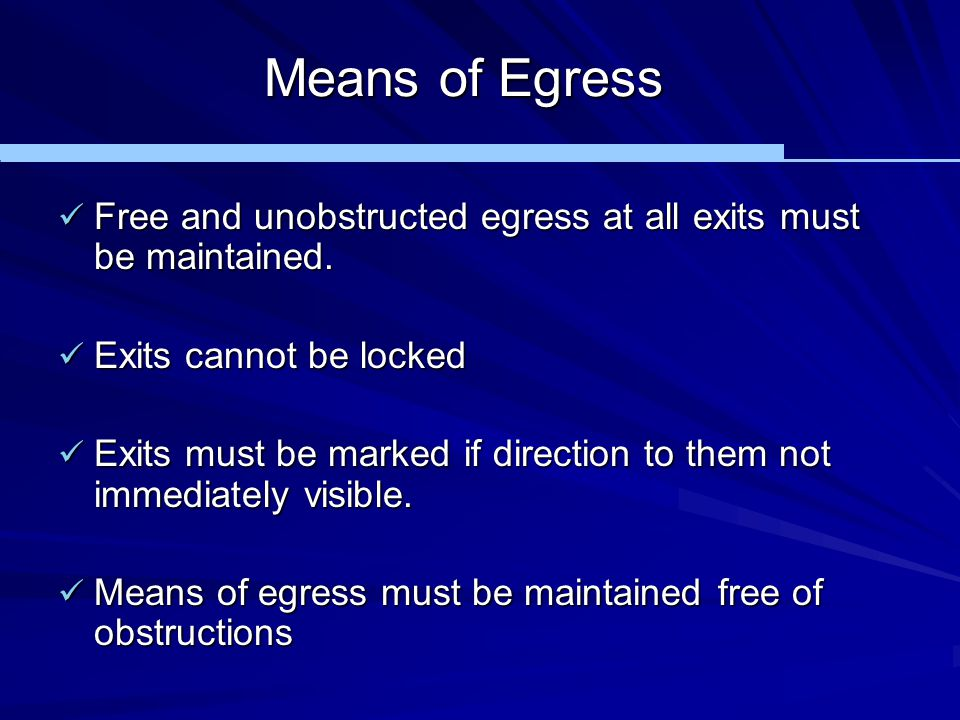 Means of Egress Free and unobstructed egress at all exits must be maintained. Exits cannot be locked.