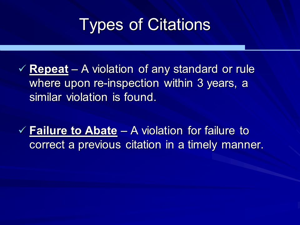 Types of Citations Repeat – A violation of any standard or rule where upon re-inspection within 3 years, a similar violation is found.