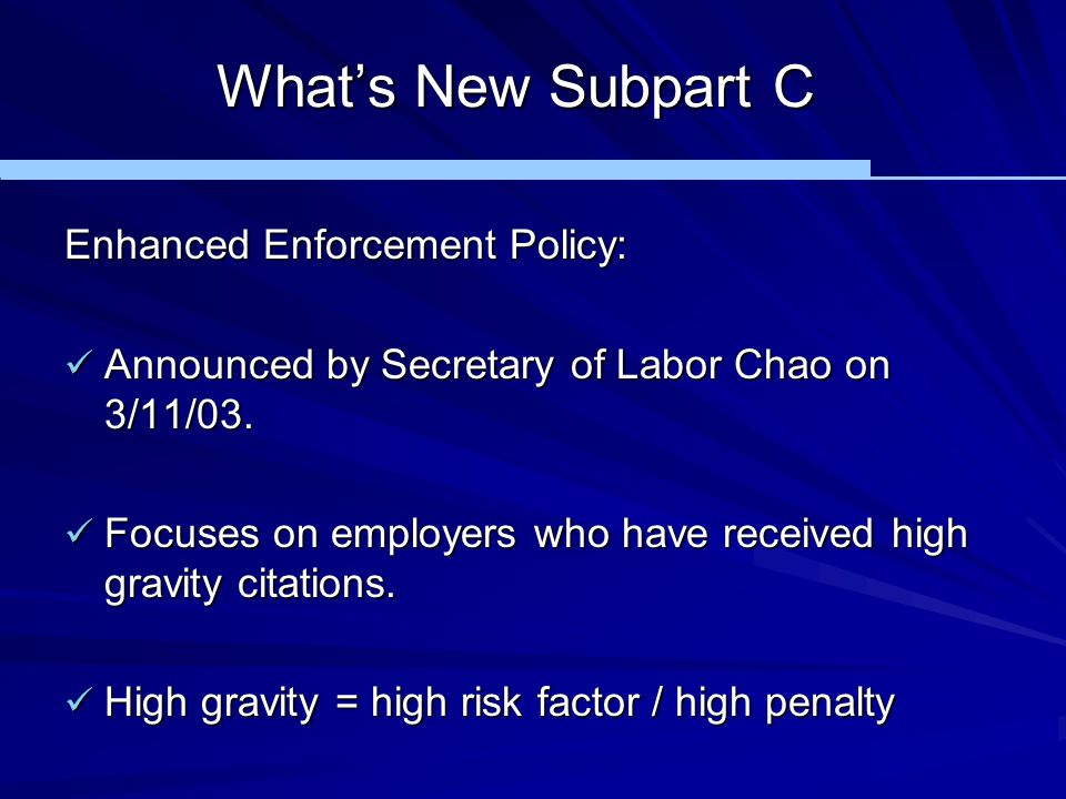 What's New Subpart C Enhanced Enforcement Policy: