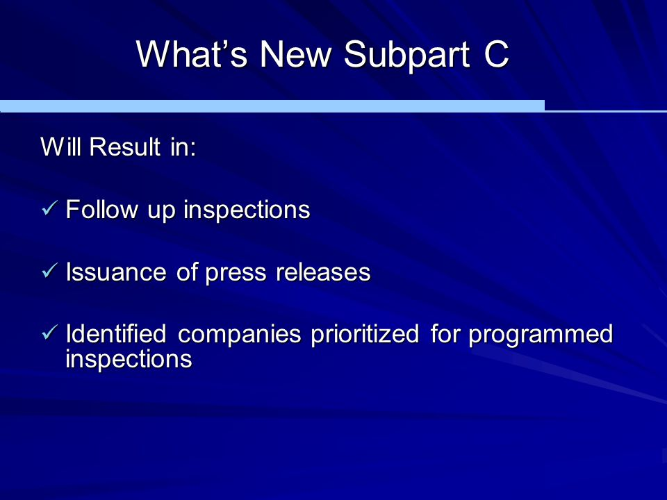 What's New Subpart C Will Result in: Follow up inspections