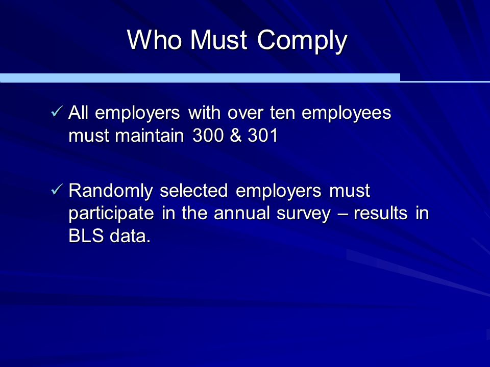 Who Must Comply All employers with over ten employees must maintain 300 & 301.