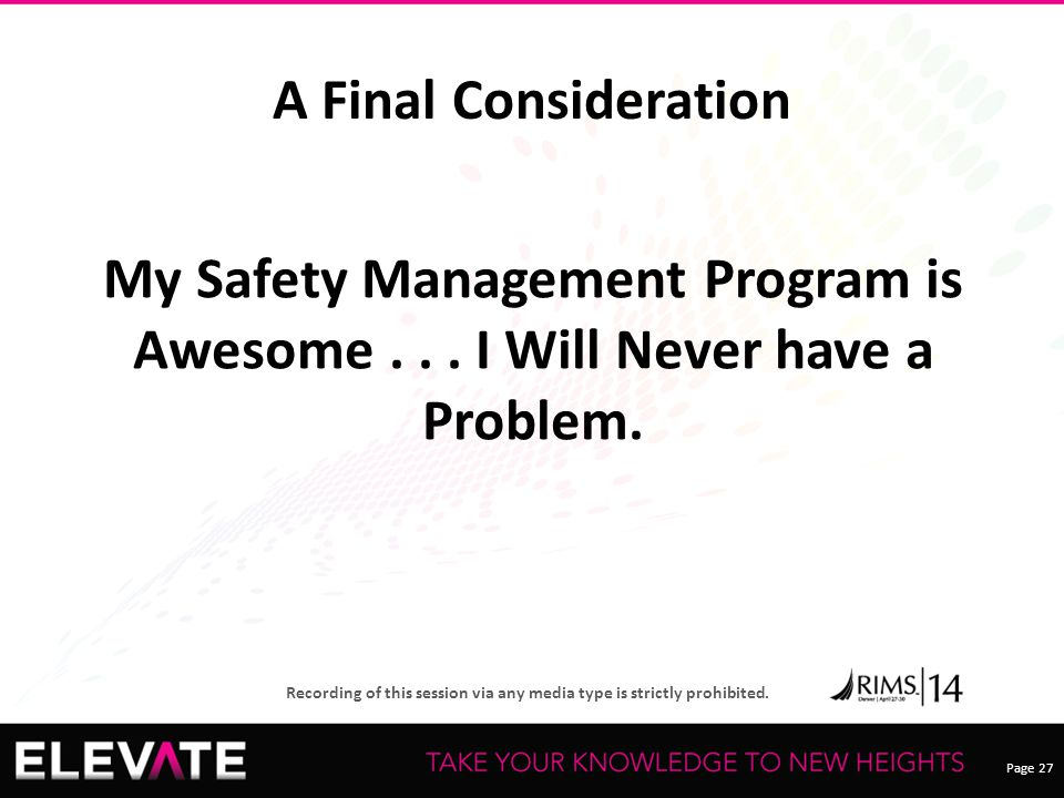 A Final Consideration My Safety Management Program is Awesome . . . I Will Never have a Problem.
