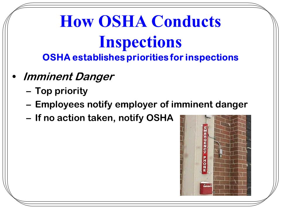 How OSHA Conducts Inspections OSHA establishes priorities for inspections