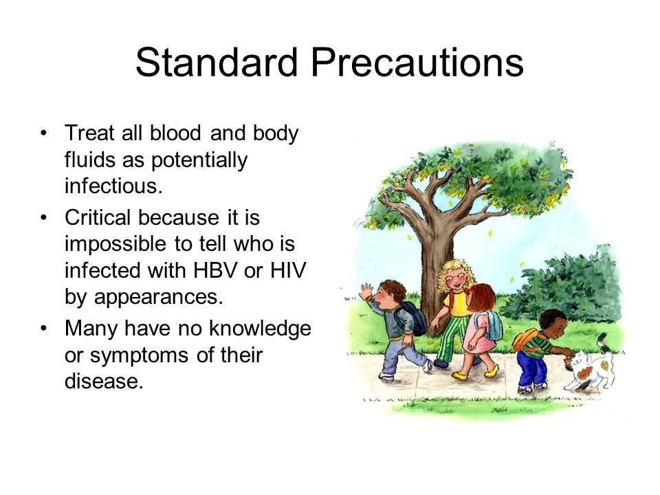 Standard Precautions Treat all blood and body fluids as potentially infectious.