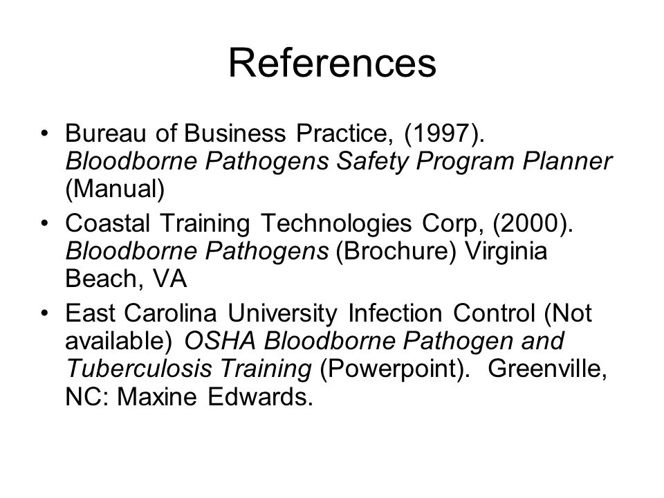 References Bureau of Business Practice, (1997). Bloodborne Pathogens Safety Program Planner (Manual)