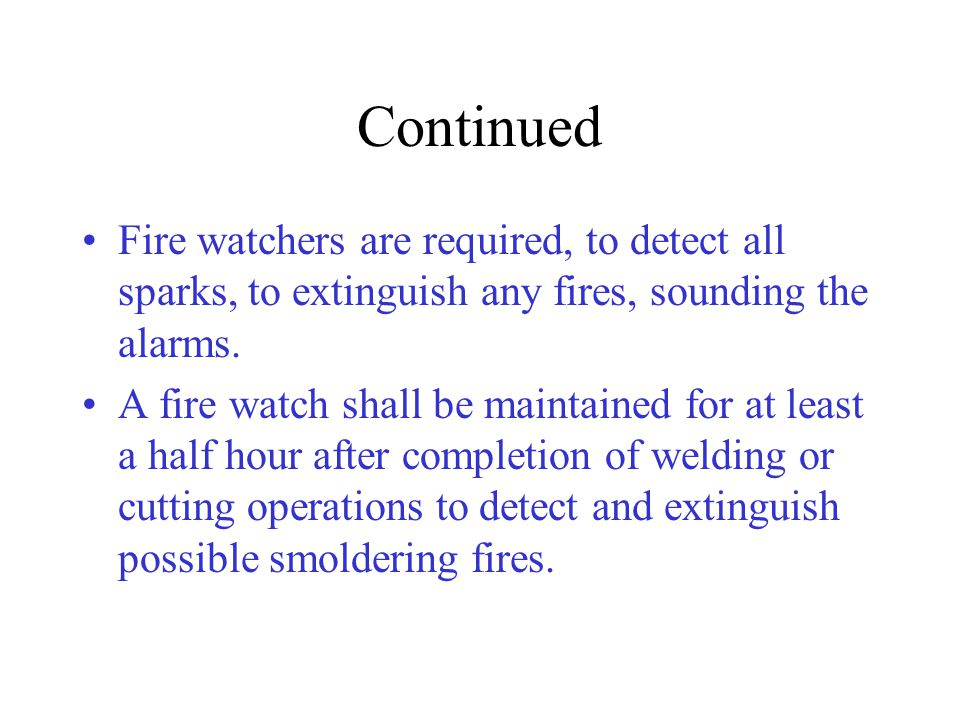 Continued Fire watchers are required, to detect all sparks, to extinguish any fires, sounding the alarms.