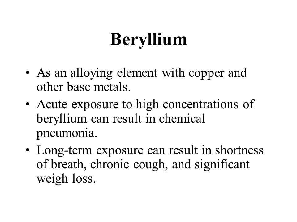 Beryllium As an alloying element with copper and other base metals.