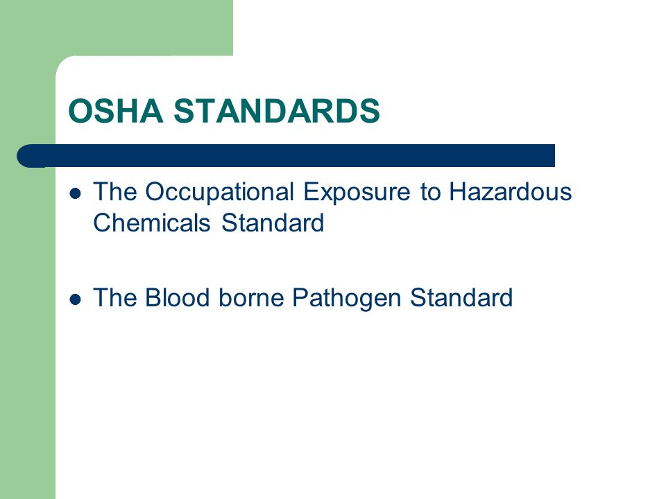 OSHA STANDARDS The Occupational Exposure to Hazardous Chemicals Standard.