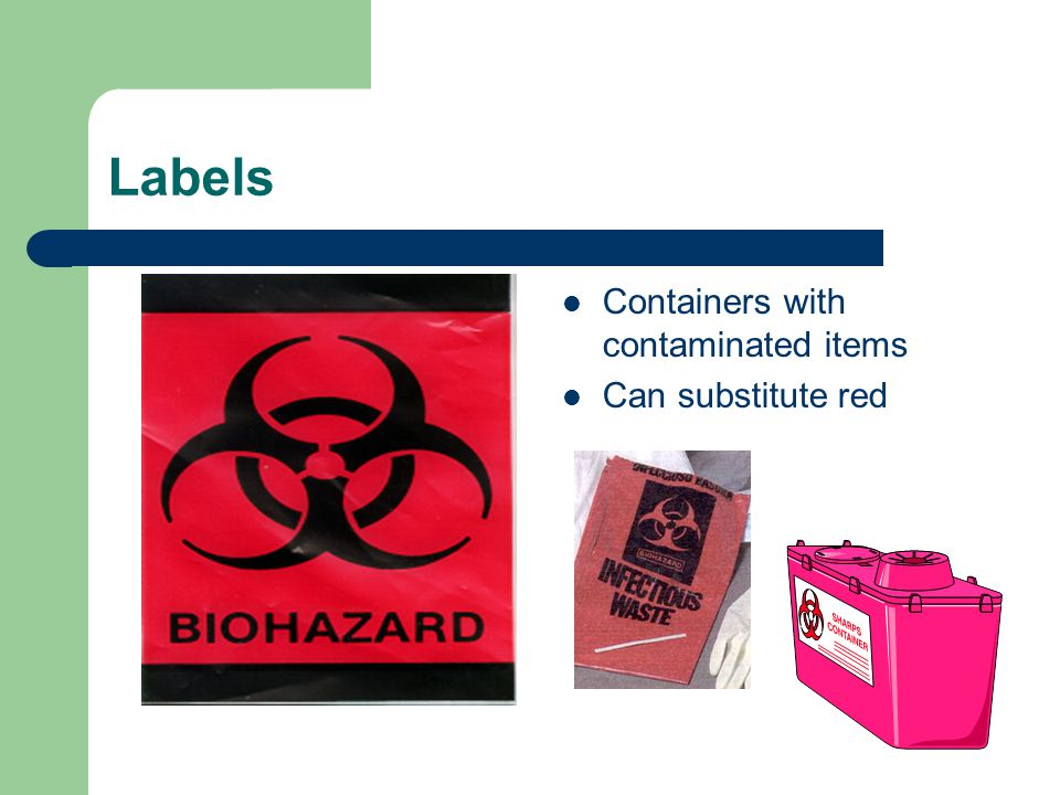 Labels Containers with contaminated items Can substitute red
