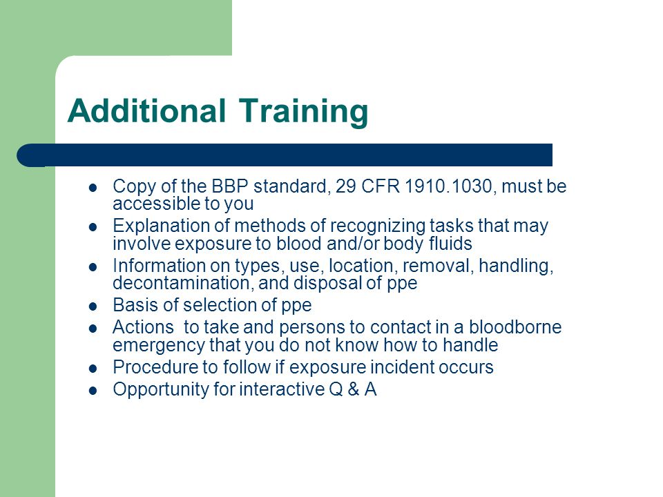 Additional Training Copy of the BBP standard, 29 CFR 1910.1030, must be accessible to you.