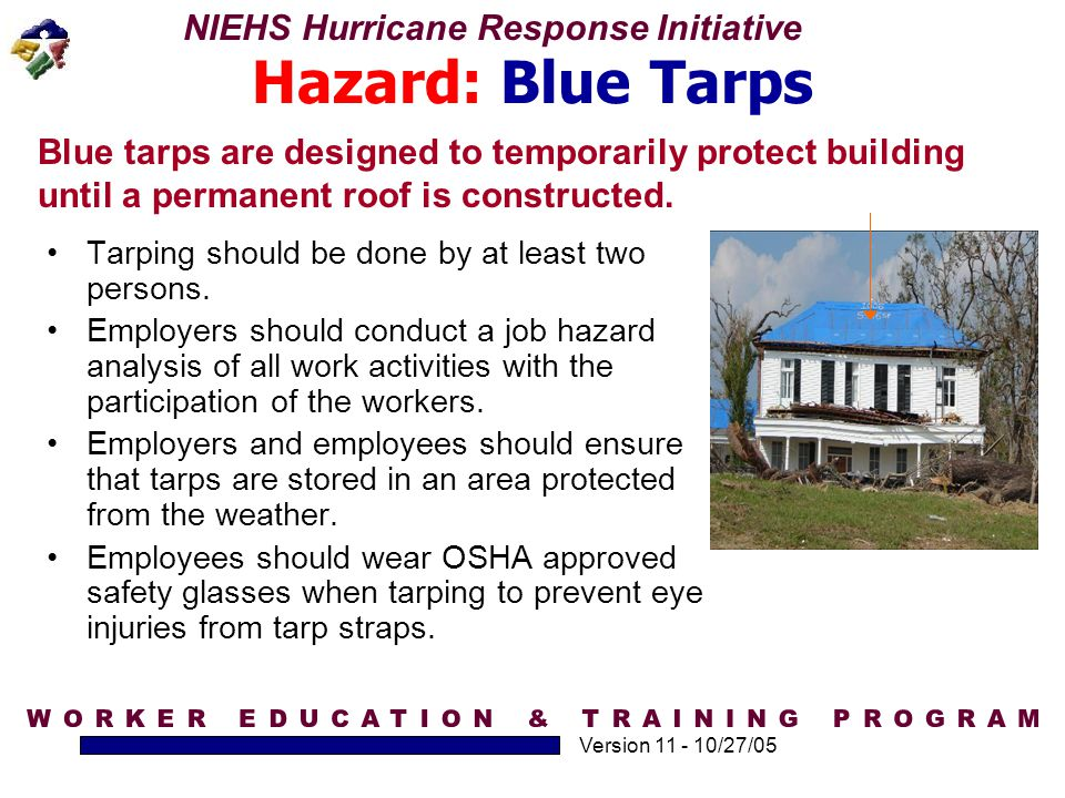 Hazard: Blue Tarps Blue tarps are designed to temporarily protect building until a permanent roof is constructed.