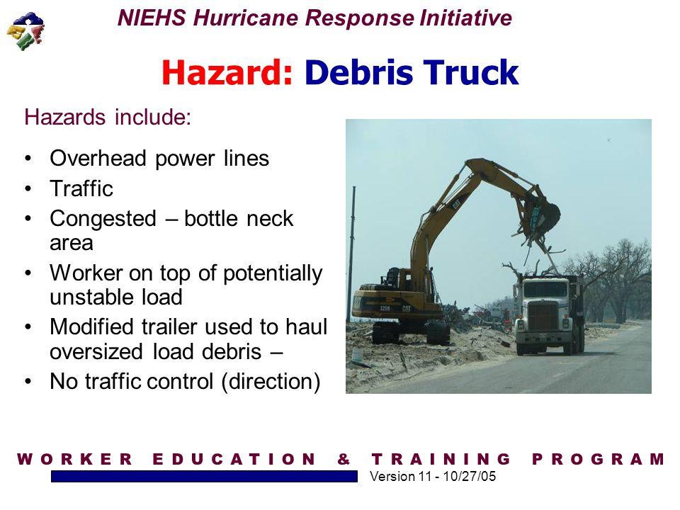 Hazard: Debris Truck Hazards include: Overhead power lines Traffic