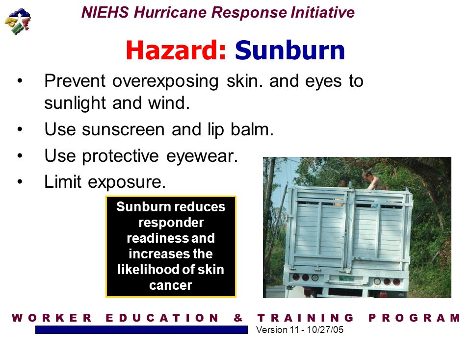 Hazard: Sunburn Prevent overexposing skin. and eyes to sunlight and wind. Use sunscreen and lip balm.