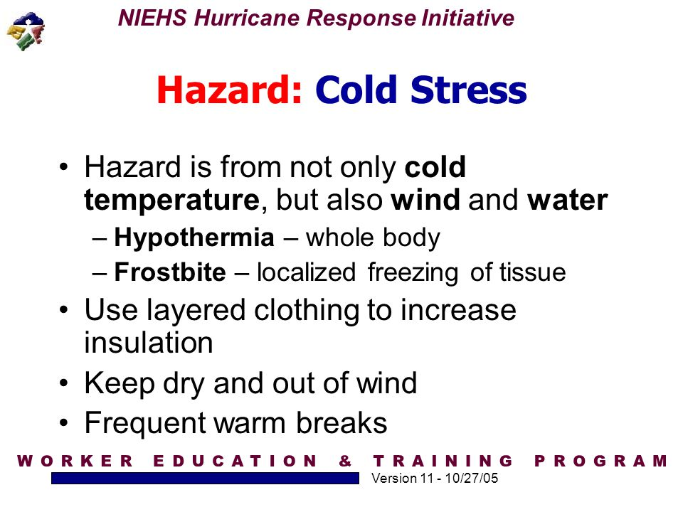 Hazard: Cold Stress Hazard is from not only cold temperature, but also wind and water. Hypothermia – whole body.