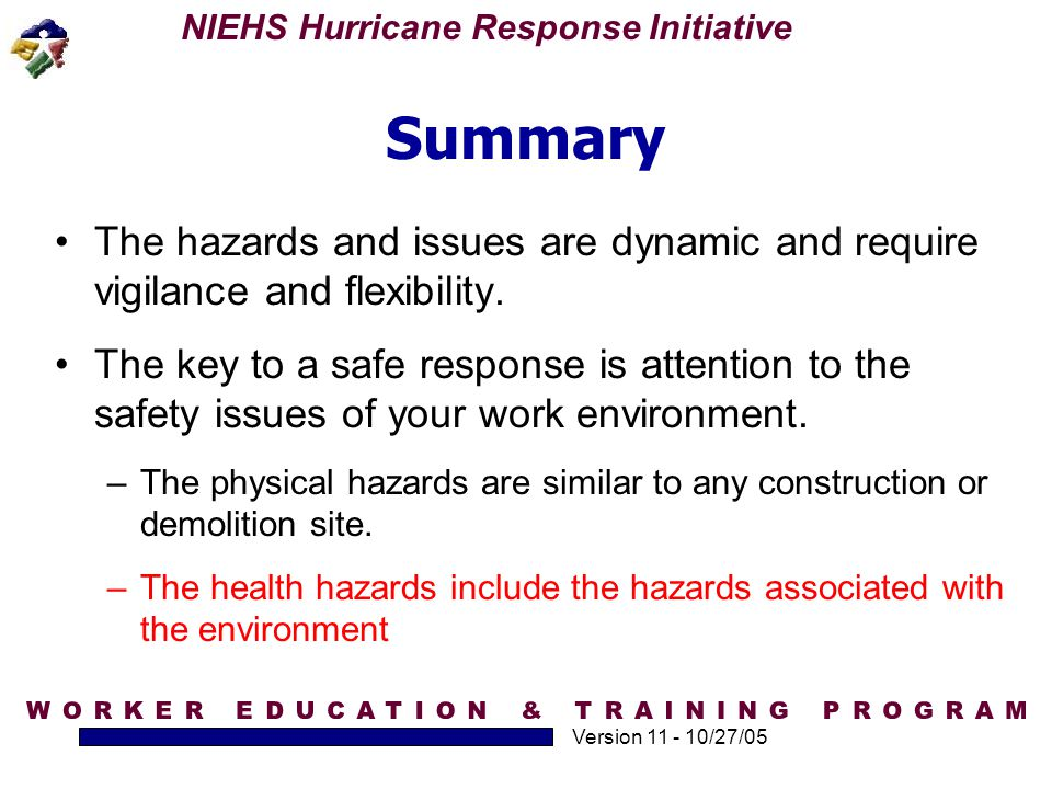 Summary The hazards and issues are dynamic and require vigilance and flexibility.