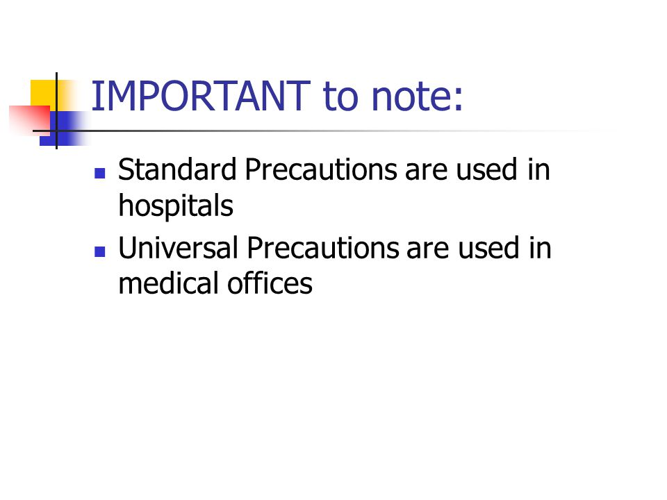 IMPORTANT to note: Standard Precautions are used in hospitals