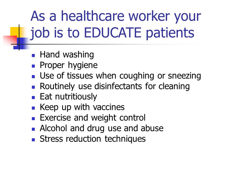 As a healthcare worker your job is to EDUCATE patients