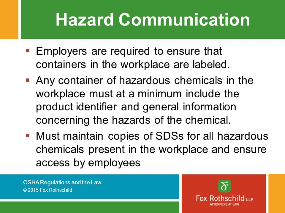 Hazard Communication Employers are required to ensure that containers in the workplace are labeled.