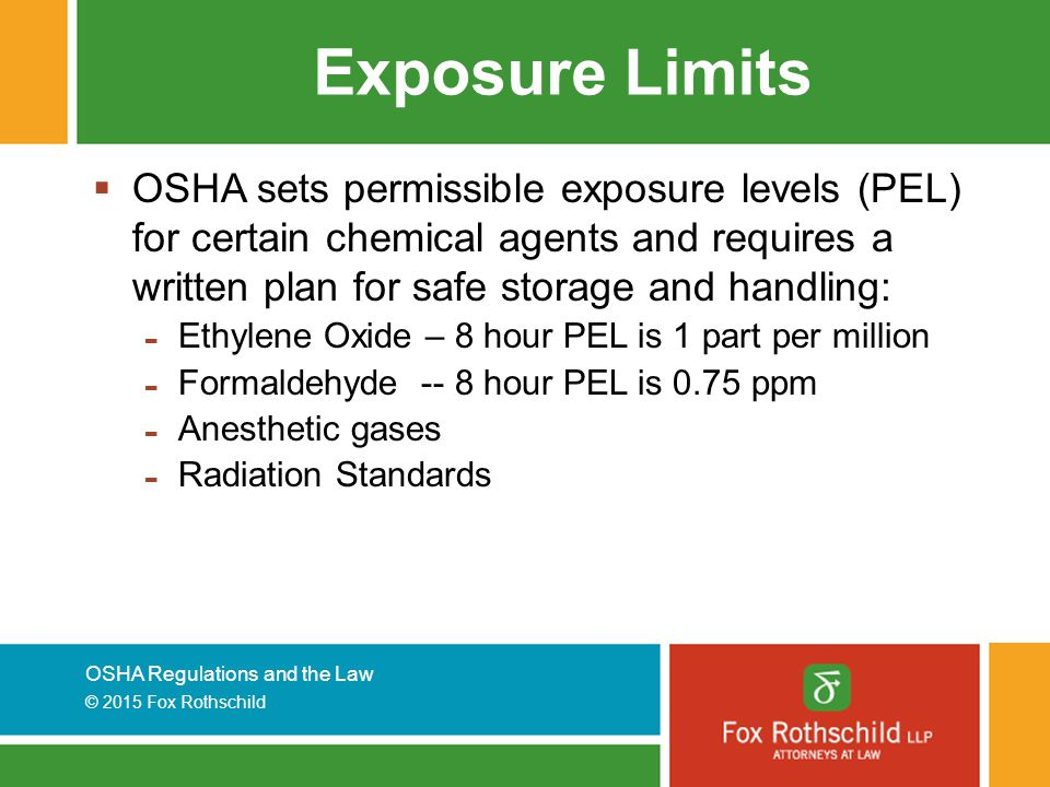 Exposure Limits OSHA sets permissible exposure levels (PEL) for certain chemical agents and requires a written plan for safe storage and handling: