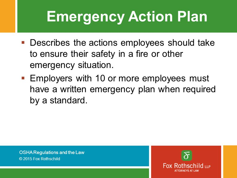 Emergency Action Plan Describes the actions employees should take to ensure their safety in a fire or other emergency situation.