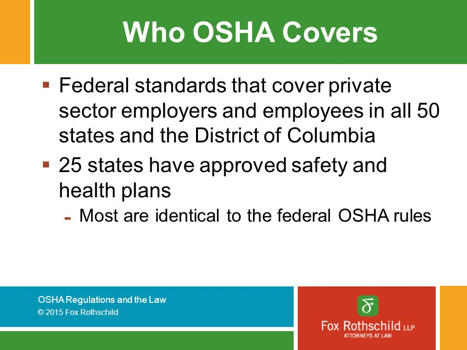 Who OSHA Covers Federal standards that cover private sector employers and employees in all 50 states and the District of Columbia.