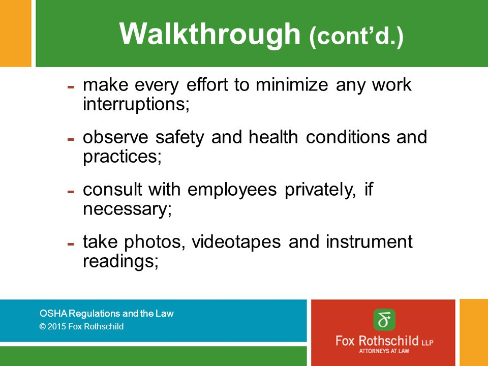 Walkthrough (cont'd.) make every effort to minimize any work interruptions; observe safety and health conditions and practices;