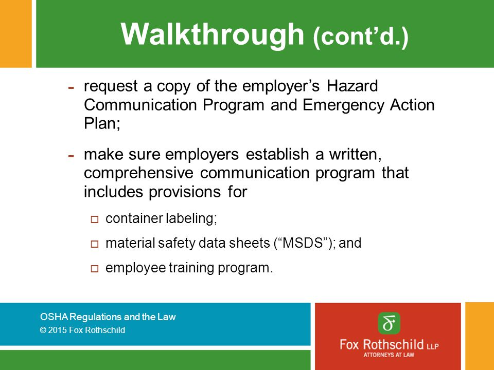 Walkthrough (cont'd.) request a copy of the employer's Hazard Communication Program and Emergency Action Plan;