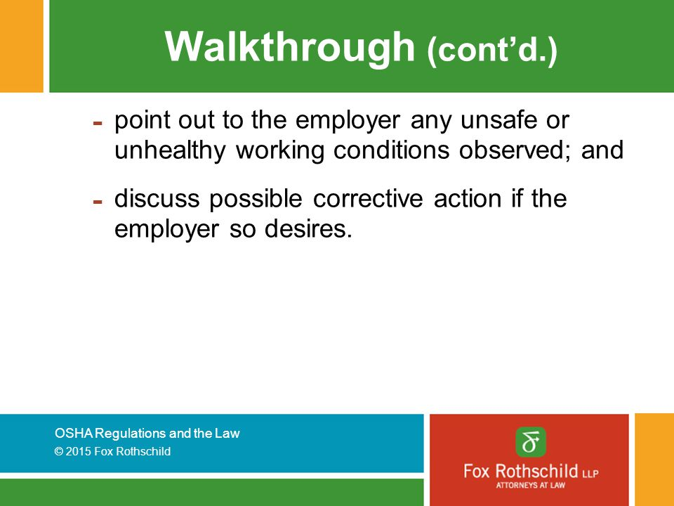 Walkthrough (cont'd.) point out to the employer any unsafe or unhealthy working conditions observed; and.