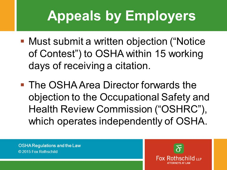 Appeals by Employers Must submit a written objection ( Notice of Contest ) to OSHA within 15 working days of receiving a citation.