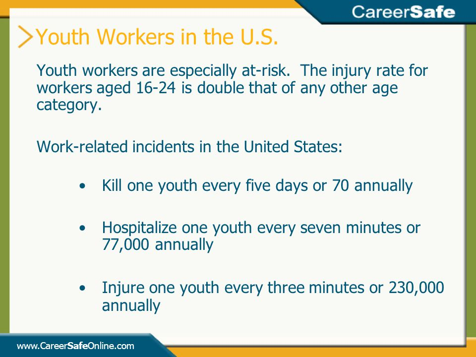 Youth Workers in the U.S. Youth workers are especially at-risk. The injury rate for workers aged 16-24 is double that of any other age category.