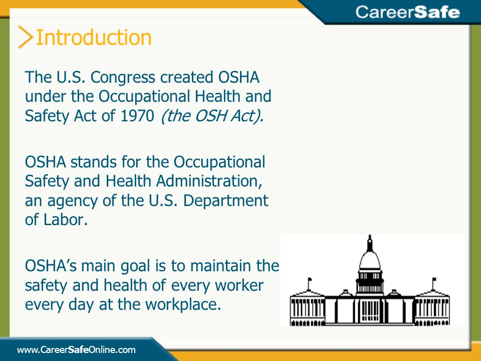 Introduction The U.S. Congress created OSHA under the Occupational Health and Safety Act of 1970 (the OSH Act).
