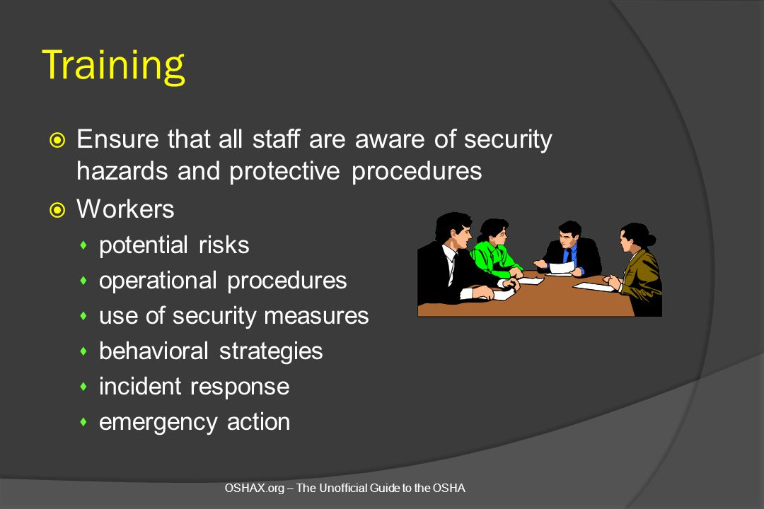 Training Ensure that all staff are aware of security hazards and protective procedures. Workers. potential risks.