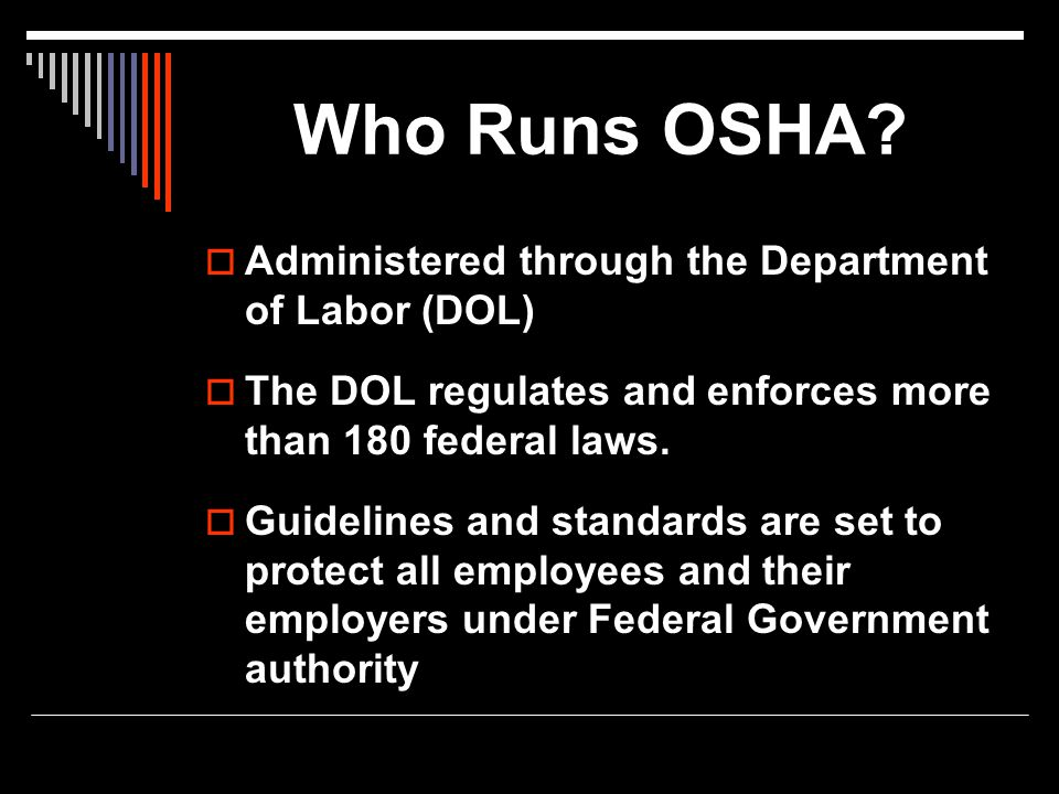 Who Runs OSHA Administered through the Department of Labor (DOL)