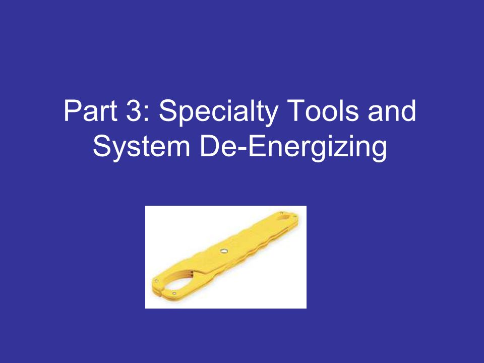 Part 3: Specialty Tools and System De-Energizing