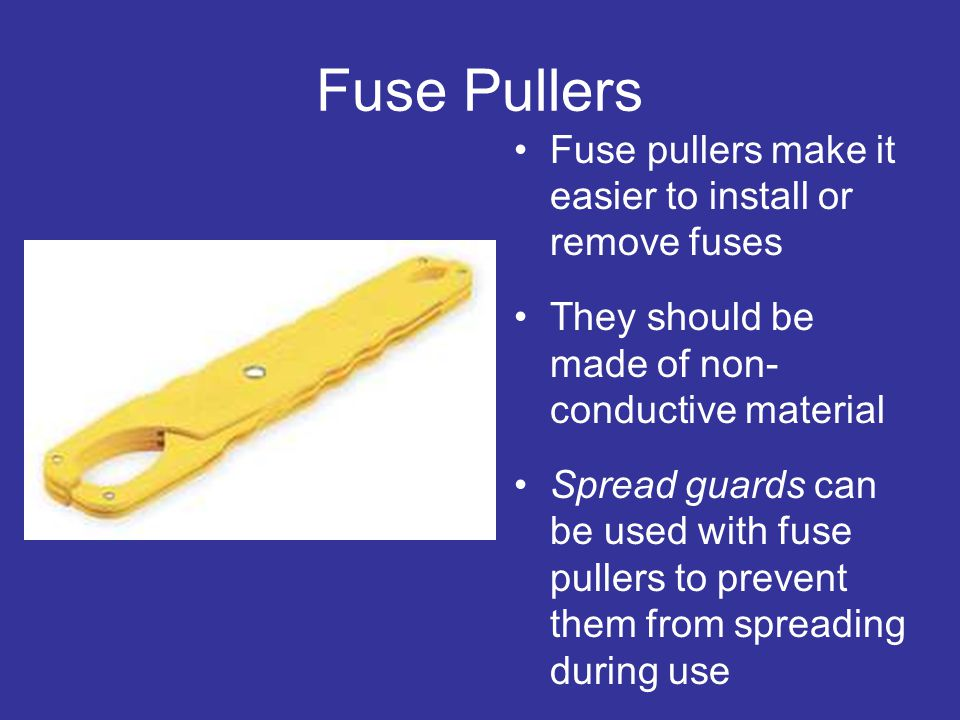 Fuse Pullers Fuse pullers make it easier to install or remove fuses