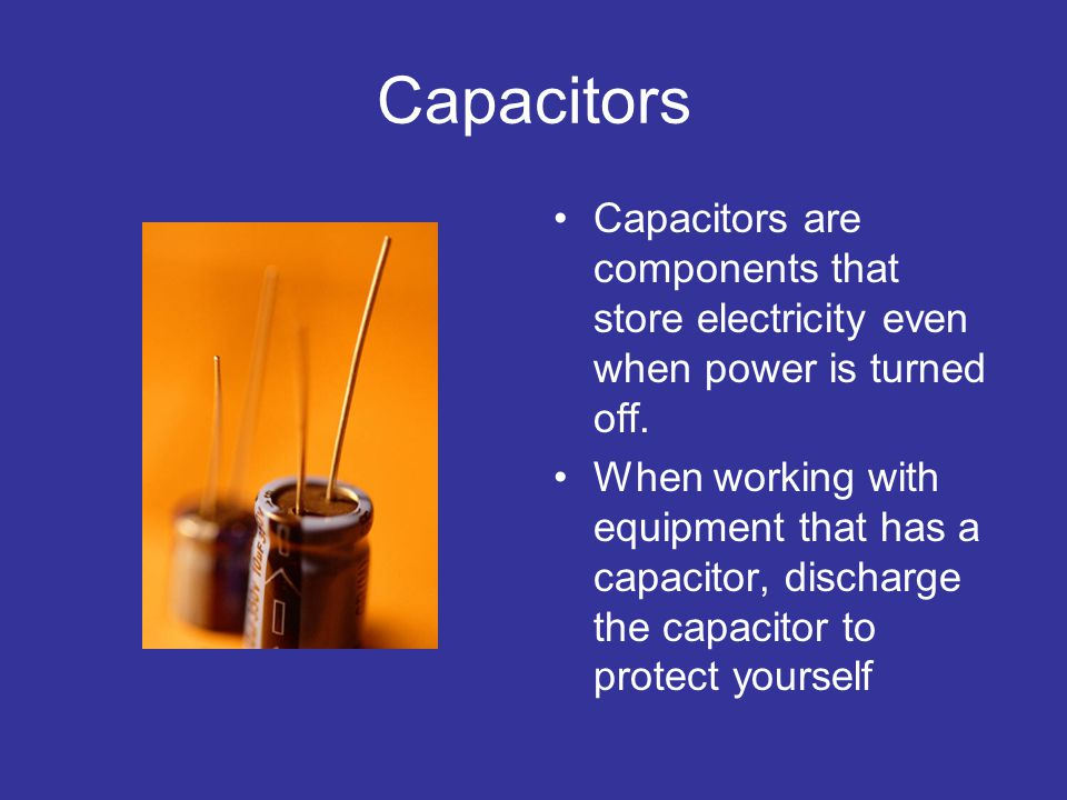 Capacitors Capacitors are components that store electricity even when power is turned off.