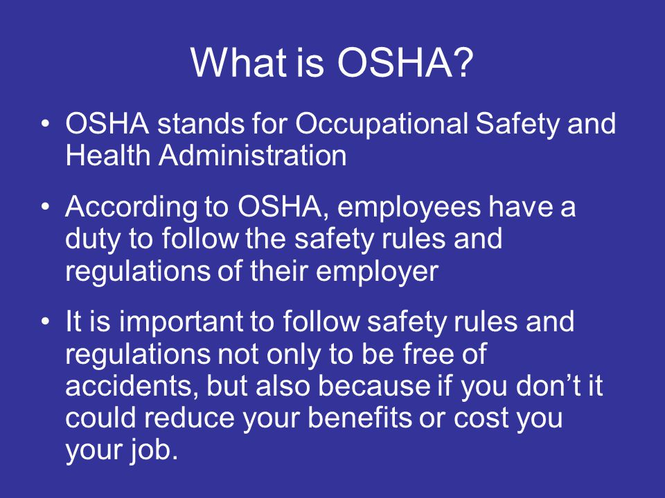 What is OSHA OSHA stands for Occupational Safety and Health Administration.