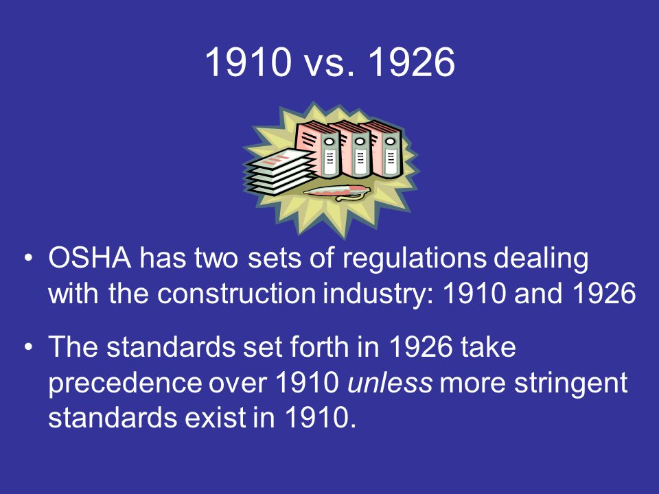 1910 vs. 1926 OSHA has two sets of regulations dealing with the construction industry: 1910 and 1926.