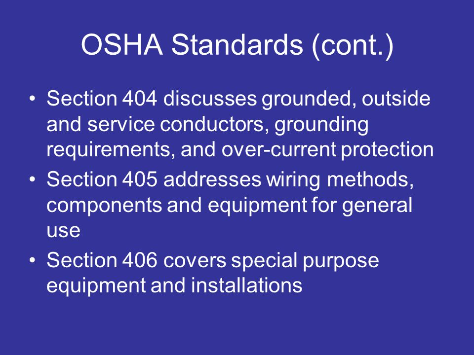 OSHA Standards (cont.) Section 404 discusses grounded, outside and service conductors, grounding requirements, and over-current protection.
