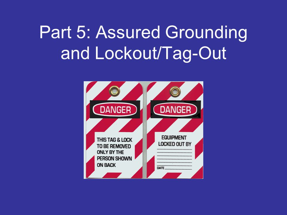 Part 5: Assured Grounding and Lockout/Tag-Out