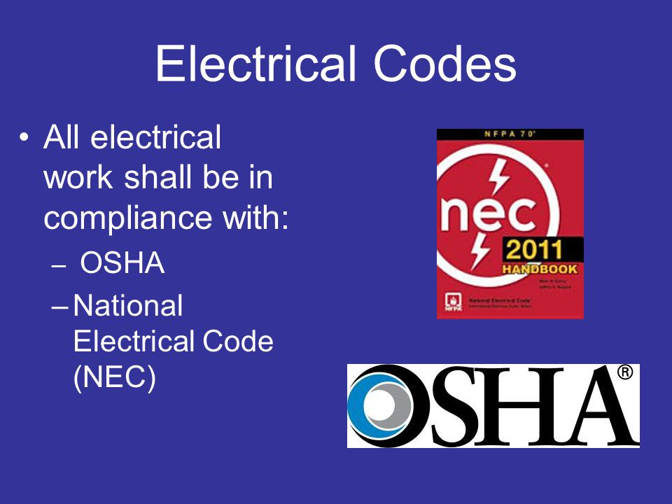 Electrical Codes All electrical work shall be in compliance with: