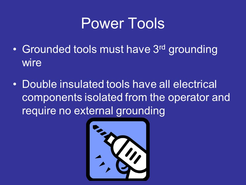 Power Tools Grounded tools must have 3rd grounding wire