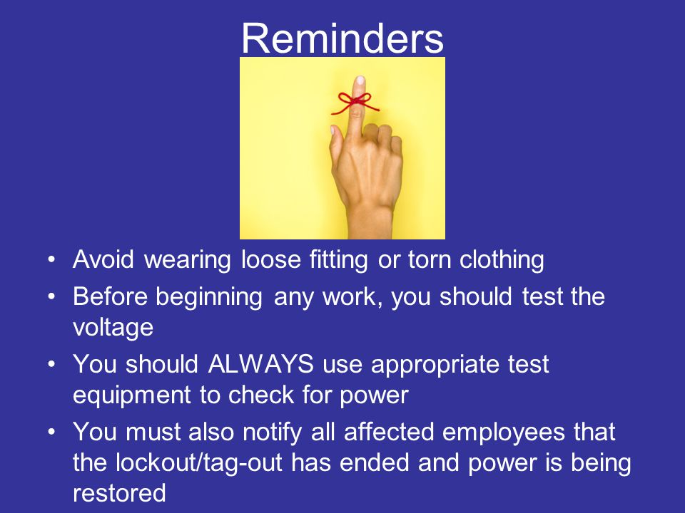 Reminders Avoid wearing loose fitting or torn clothing